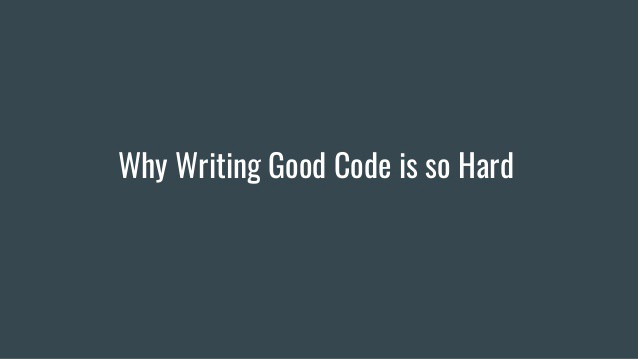 I Realised Why Writing Good Code Is Hard
