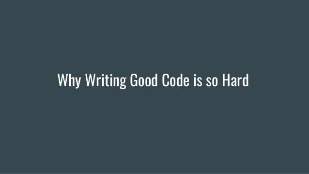 I Realised Why Writing Good Code Is Hard
